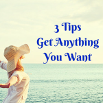 3 Tips to Get Anything You Want